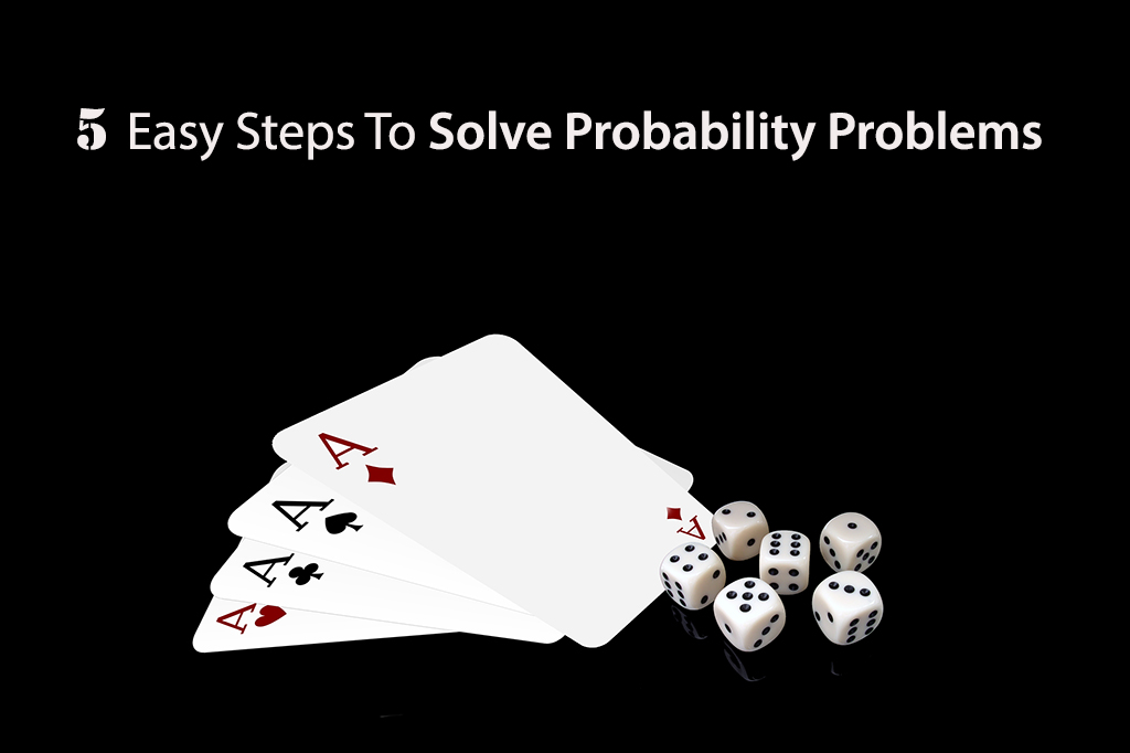 How To Solve Probability Problems Step By Step