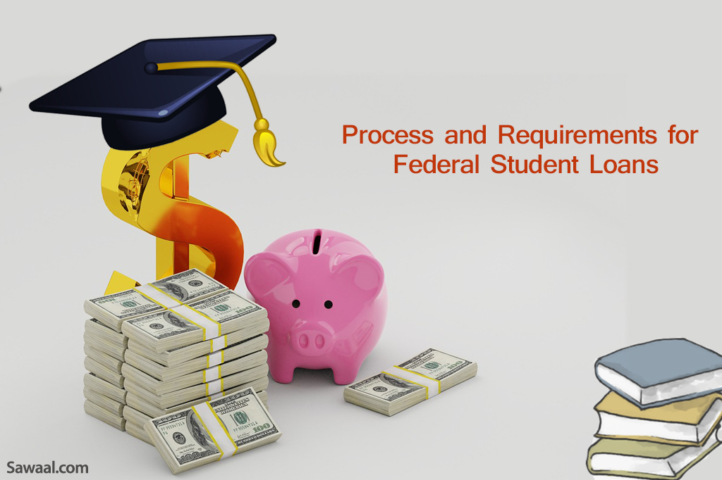 Process And Requirements For Federal Student Loans